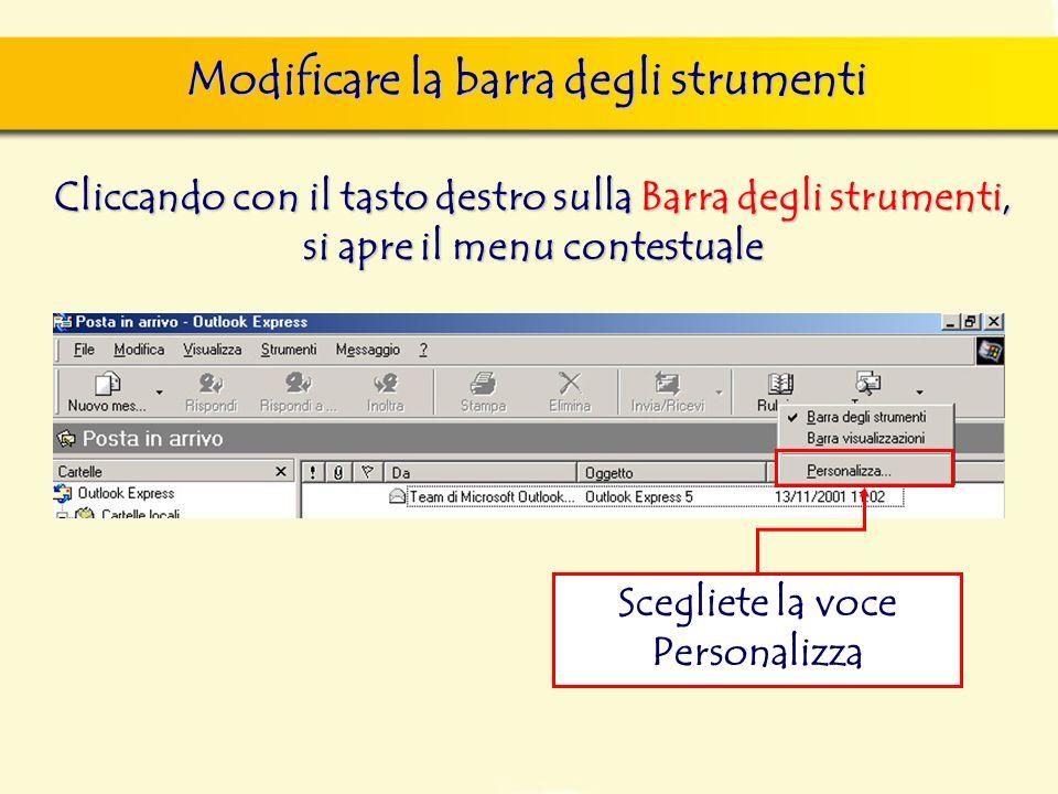 Modificare la barra degli strumenti Cliccando con il tasto destro sulla Barra degli strumenti, si apre il menu contestuale Scegliete la voce Personalizza