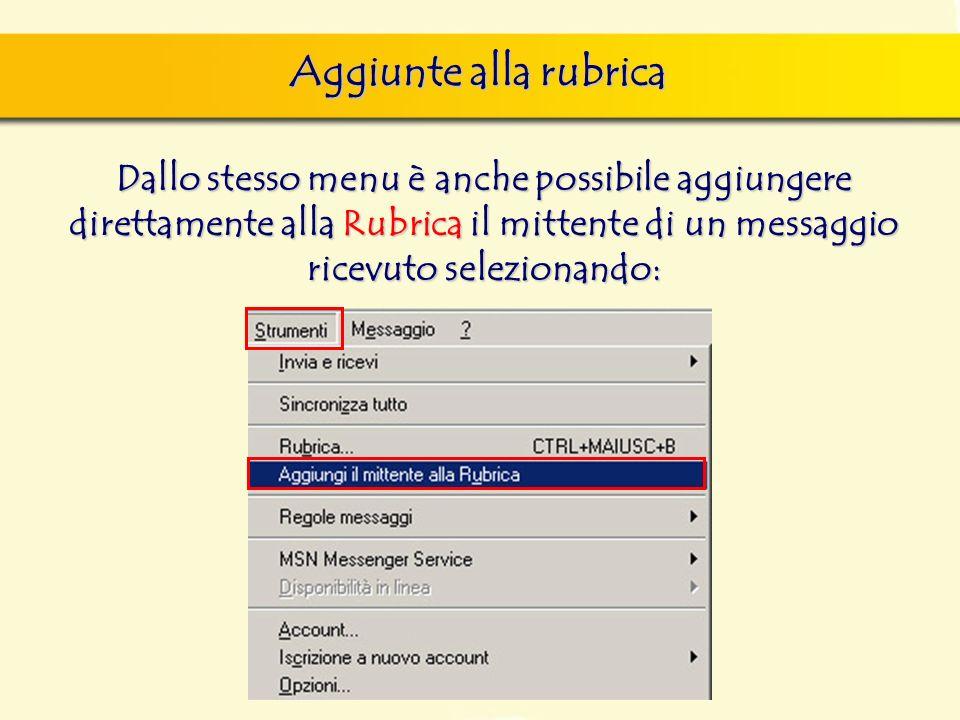 Aggiunte alla rubrica Dallo stesso menu è anche possibile aggiungere direttamente alla Rubrica il mittente di un messaggio ricevuto selezionando: