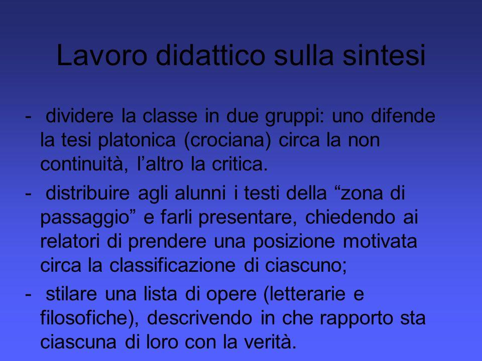 Lavoro didattico sulla sintesi - dividere la classe in due gruppi: uno difende la tesi platonica (crociana) circa la non continuità, laltro la critica