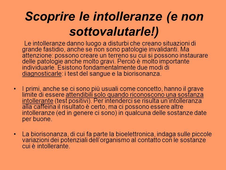 Scoprire le intolleranze (e non sottovalutarle!) Le intolleranze danno luogo a disturbi che creano situazioni di grande fastidio, anche se non sono patologie invalidanti.