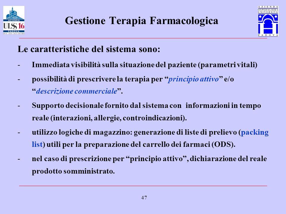 47 Gestione Terapia Farmacologica Le caratteristiche del sistema sono: -Immediata visibilità sulla situazione del paziente (parametri vitali) -possibi