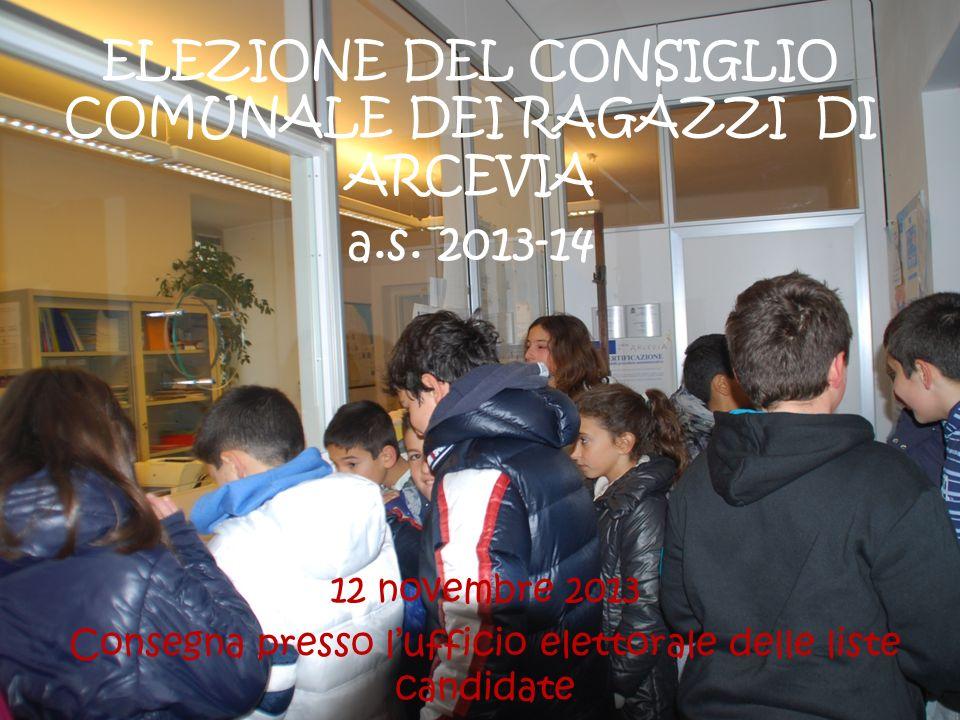 12 novembre 2013 Consegna presso lufficio elettorale delle liste candidate ELEZIONE DEL CONSIGLIO COMUNALE DEI RAGAZZI DI ARCEVIA a.s.