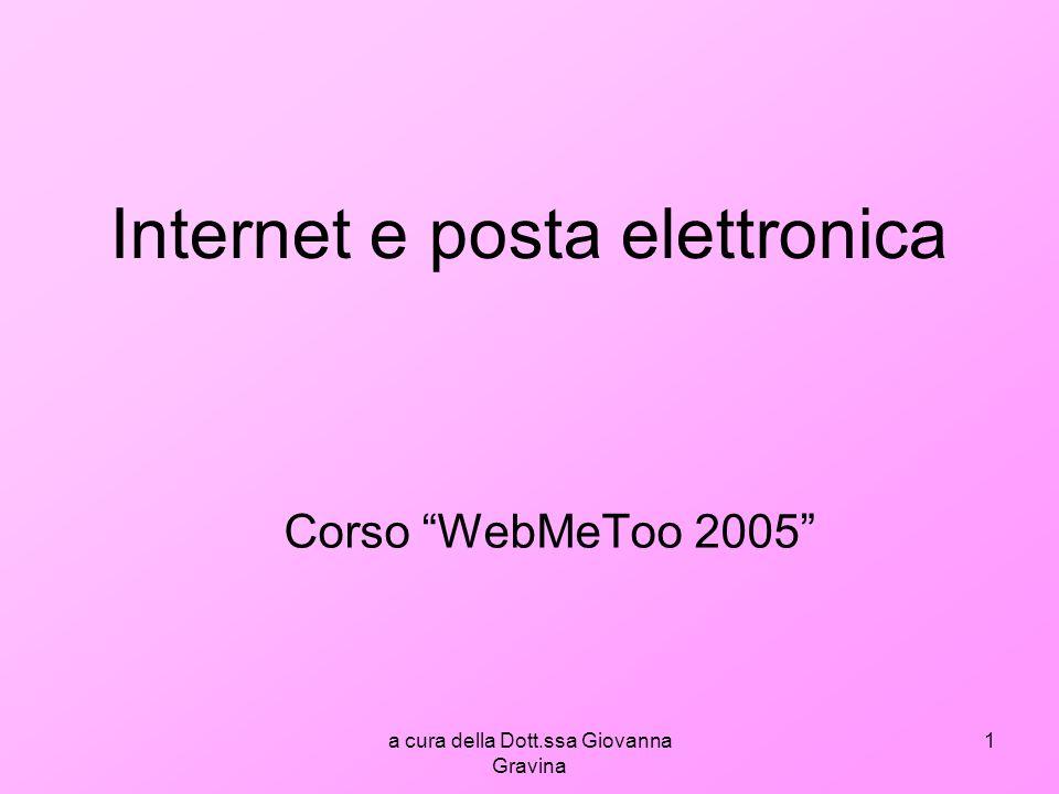 a cura della Dott.ssa Giovanna Gravina 1 Internet e posta elettronica Corso WebMeToo 2005
