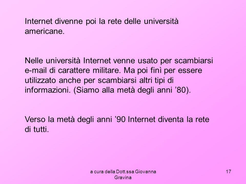 a cura della Dott.ssa Giovanna Gravina 17 Internet divenne poi la rete delle università americane.