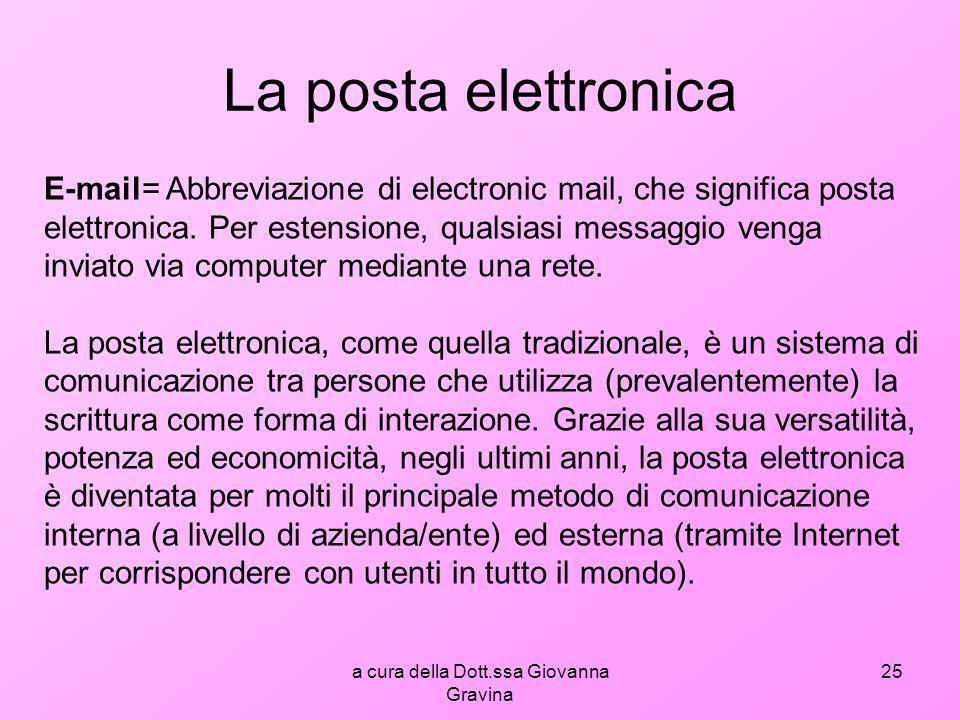 a cura della Dott.ssa Giovanna Gravina 25 La posta elettronica E-mail= Abbreviazione di electronic mail, che significa posta elettronica.