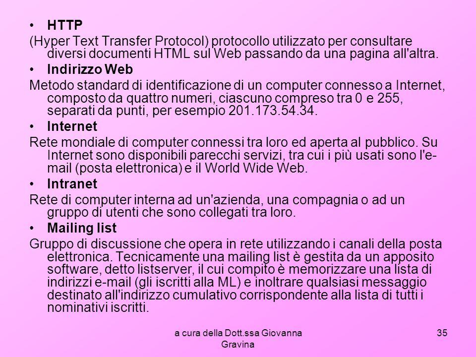a cura della Dott.ssa Giovanna Gravina 35 HTTP (Hyper Text Transfer Protocol) protocollo utilizzato per consultare diversi documenti HTML sul Web passando da una pagina all altra.