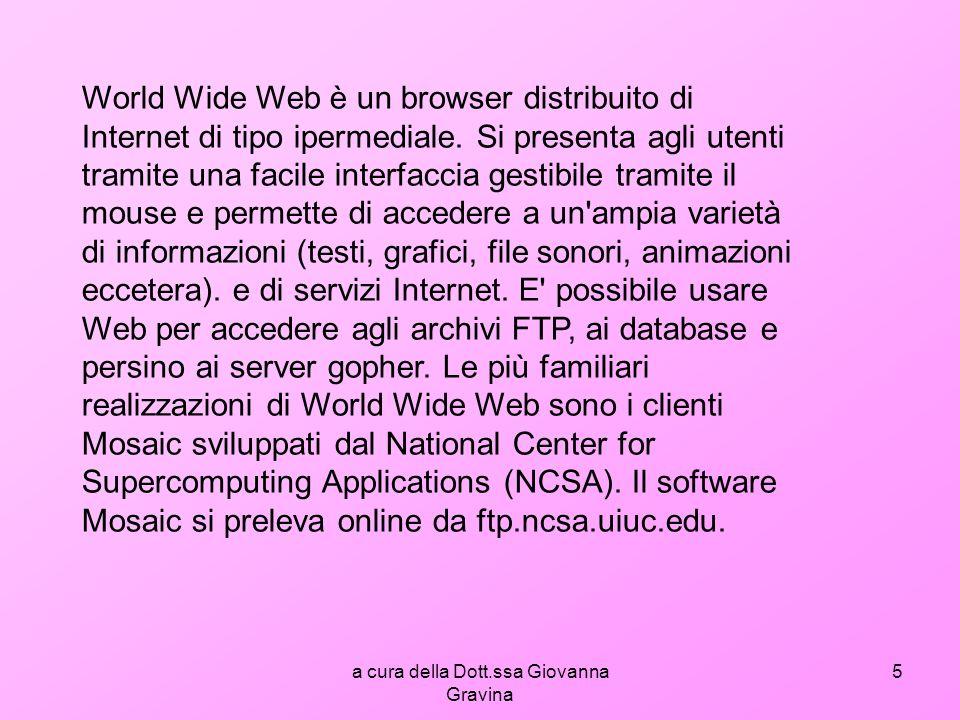 a cura della Dott.ssa Giovanna Gravina 5 World Wide Web è un browser distribuito di Internet di tipo ipermediale.