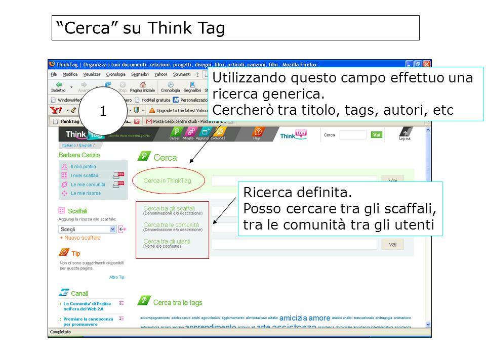 Cerca su Think Tag Utilizzando questo campo effettuo una ricerca generica. Cercherò tra titolo, tags, autori, etc Ricerca definita. Posso cercare tra