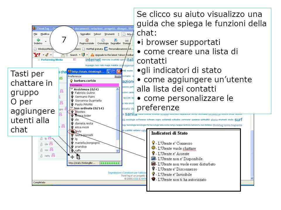 Se clicco su aiuto visualizzo una guida che spiega le funzioni della chat: i browser supportati come creare una lista di contatti gli indicatori di stato come aggiungere unutente alla lista dei contatti come personalizzare le preferenze Tasti per chattare in gruppo O per aggiungere utenti alla chat 7