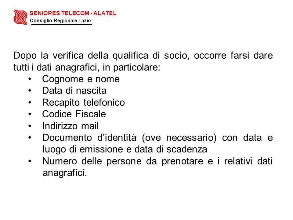 Dopo la verifica della qualifica di socio, occorre farsi dare tutti i dati anagrafici, in particolare: Cognome e nome Data di nascita Recapito telefon