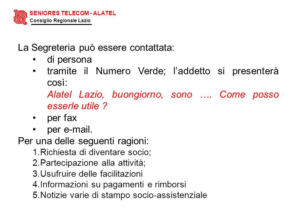 La Segreteria può essere contattata: di persona tramite il Numero Verde; laddetto si presenterà così: Alatel Lazio, buongiorno, sono …. Come posso ess