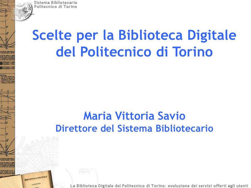 Scelte per la Biblioteca Digitale del Politecnico di Torino Maria Vittoria Savio Direttore del Sistema Bibliotecario