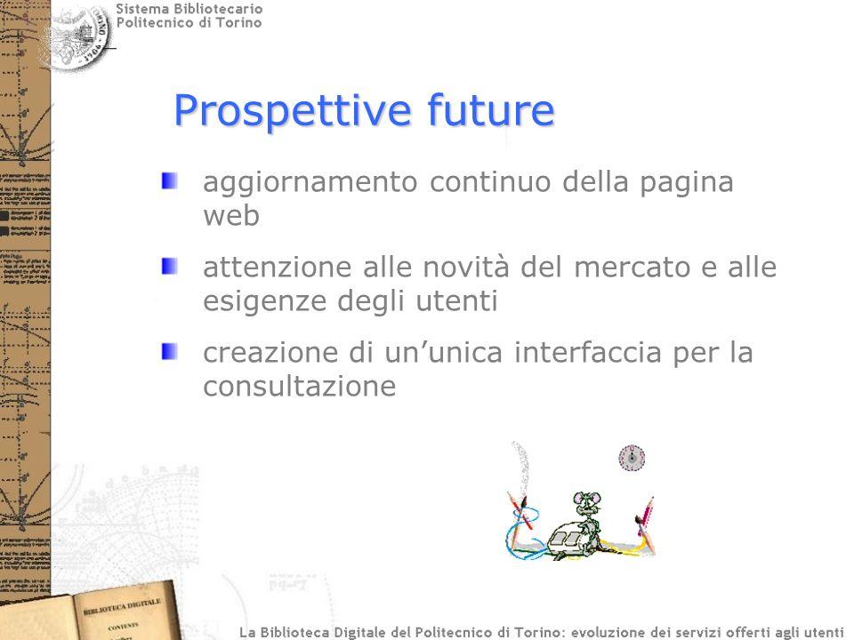 Prospettive future aggiornamento continuo della pagina web attenzione alle novità del mercato e alle esigenze degli utenti creazione di ununica interfaccia per la consultazione