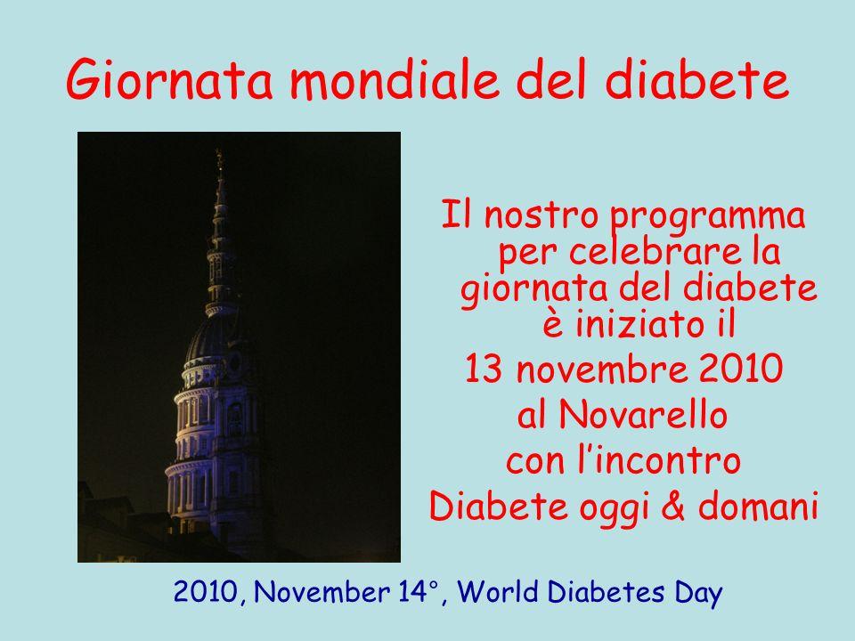 Giornata mondiale del diabete Il nostro programma per celebrare la giornata del diabete è iniziato il 13 novembre 2010 al Novarello con lincontro Diab