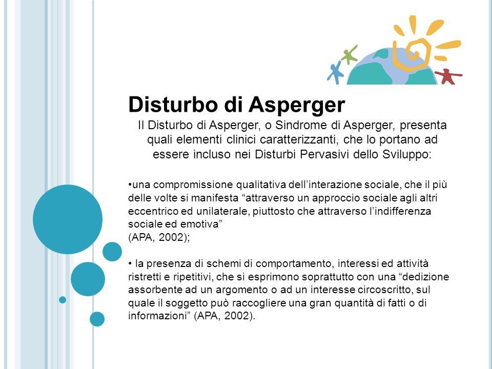 Disturbi generalizzati dello sviluppo (DSM IV) Il DSM-IV-TR inserisce il Disturbo Autistico in un più ampio gruppo di disturbi, i Disturbi Pervasivi d