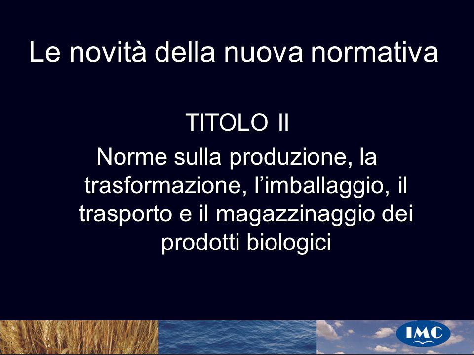 Sergio Benedetti Le novità della nuova normativa TITOLO II Norme sulla produzione, la trasformazione, limballaggio, il trasporto e il magazzinaggio de