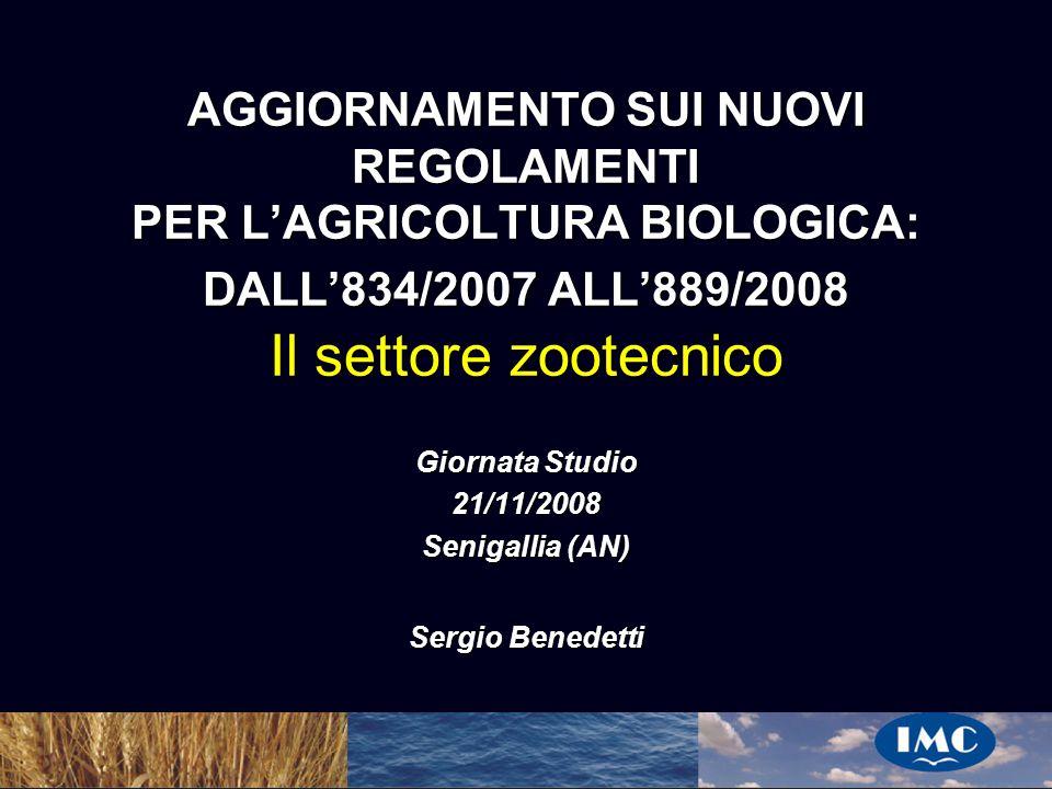 Sergio Benedetti AGGIORNAMENTO SUI NUOVI REGOLAMENTI PER LAGRICOLTURA BIOLOGICA: DALL834/2007 ALL889/2008 Il settore zootecnico Giornata Studio 21/11/