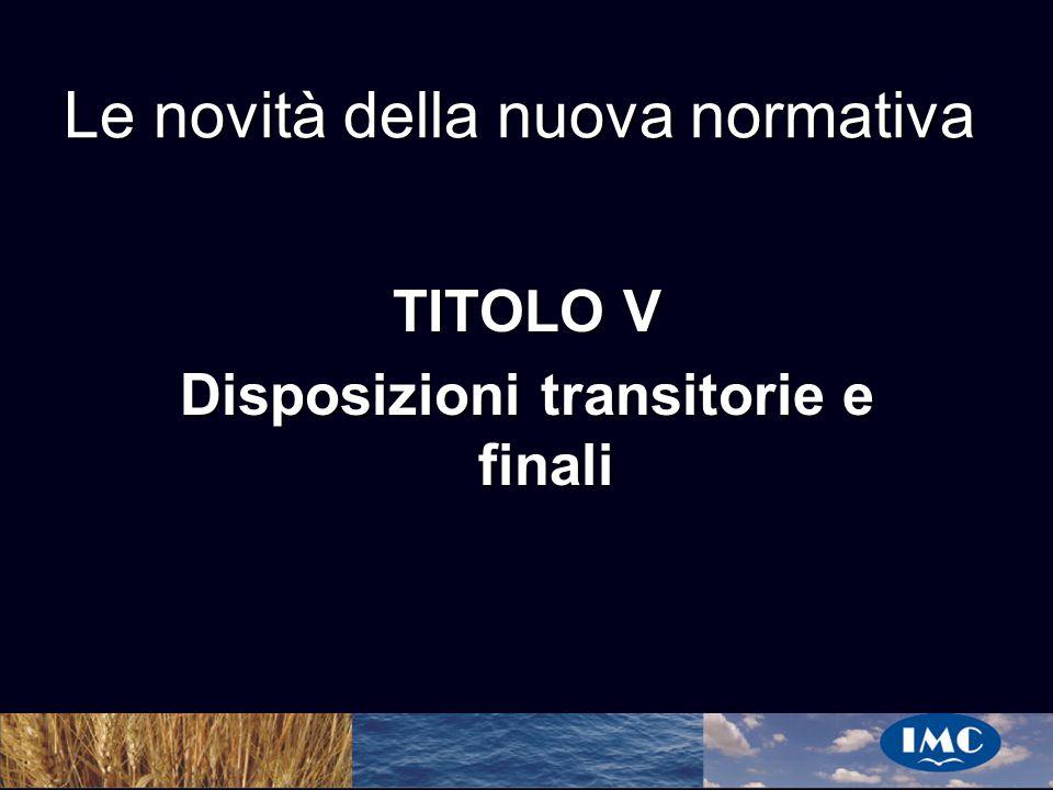 Sergio Benedetti Le novità della nuova normativa TITOLO V Disposizioni transitorie e finali