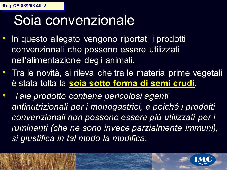 Sergio Benedetti Soia convenzionale In questo allegato vengono riportati i prodotti convenzionali che possono essere utilizzati nellalimentazione degl