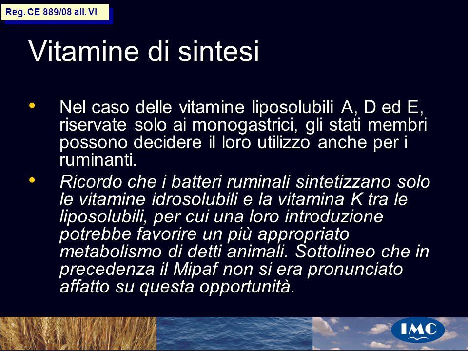Sergio Benedetti Vitamine di sintesi Nel caso delle vitamine liposolubili A, D ed E, riservate solo ai monogastrici, gli stati membri possono decidere