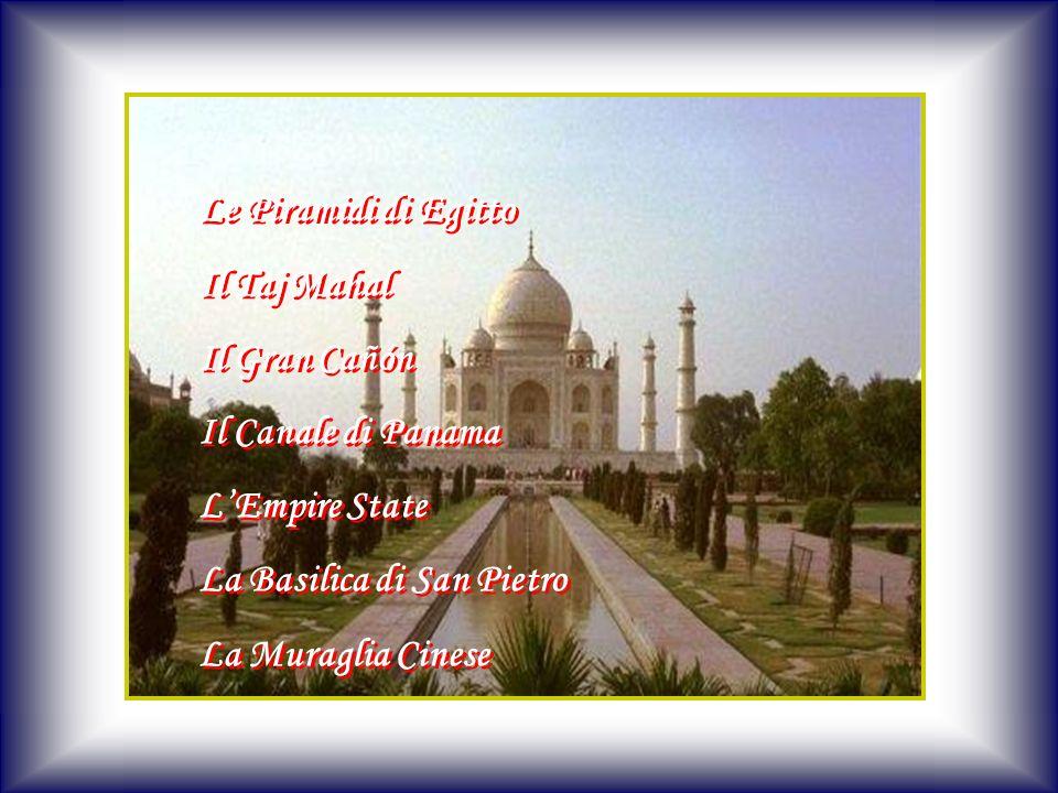 Le Piramidi di Egitto Il Taj Mahal Il Gran Cañón Il Canale di Panama LEmpire State La Basilica di San Pietro La Muraglia Cinese Le Piramidi di Egitto