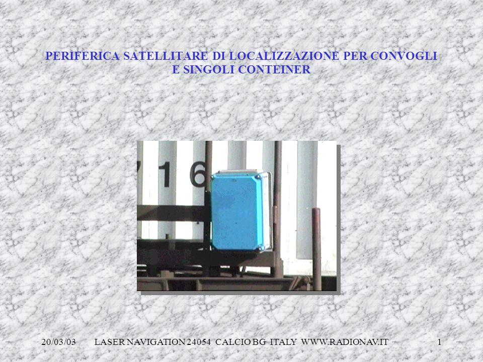 20/03/03 LASER NAVIGATION 24054 CALCIO BG ITALY WWW.RADIONAV.IT 1 PERIFERICA SATELLITARE DI LOCALIZZAZIONE PER CONVOGLI E SINGOLI CONTEINER