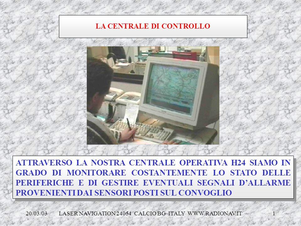 20/03/03 LASER NAVIGATION 24054 CALCIO BG ITALY WWW.RADIONAV.IT 1 ATTRAVERSO LA NOSTRA CENTRALE OPERATIVA H24 SIAMO IN GRADO DI MONITORARE COSTANTEMEN