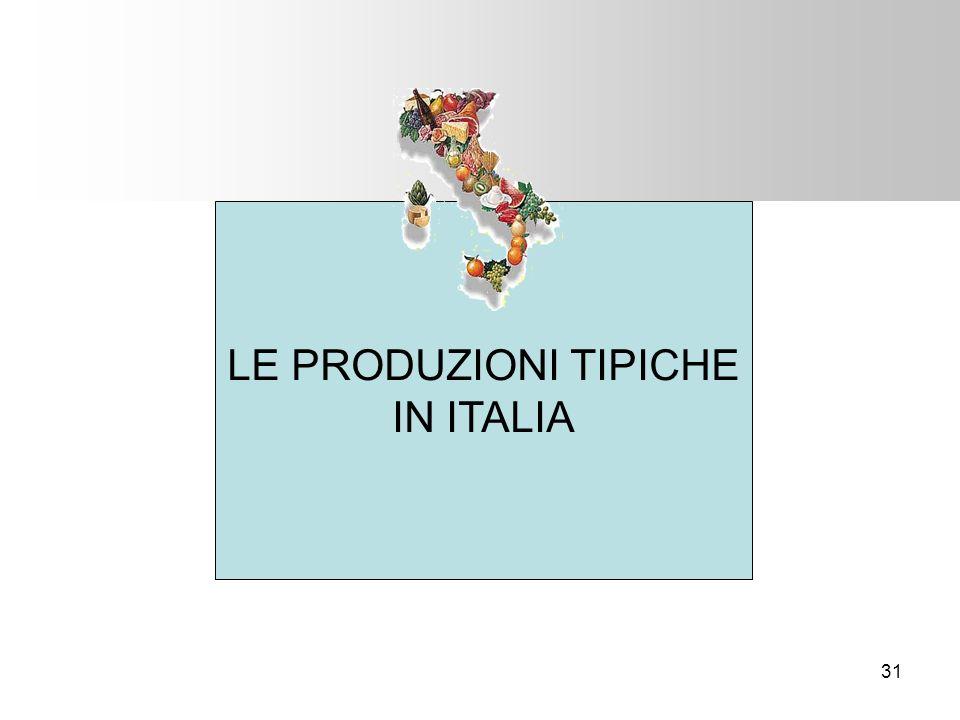31 LE PRODUZIONI TIPICHE IN ITALIA