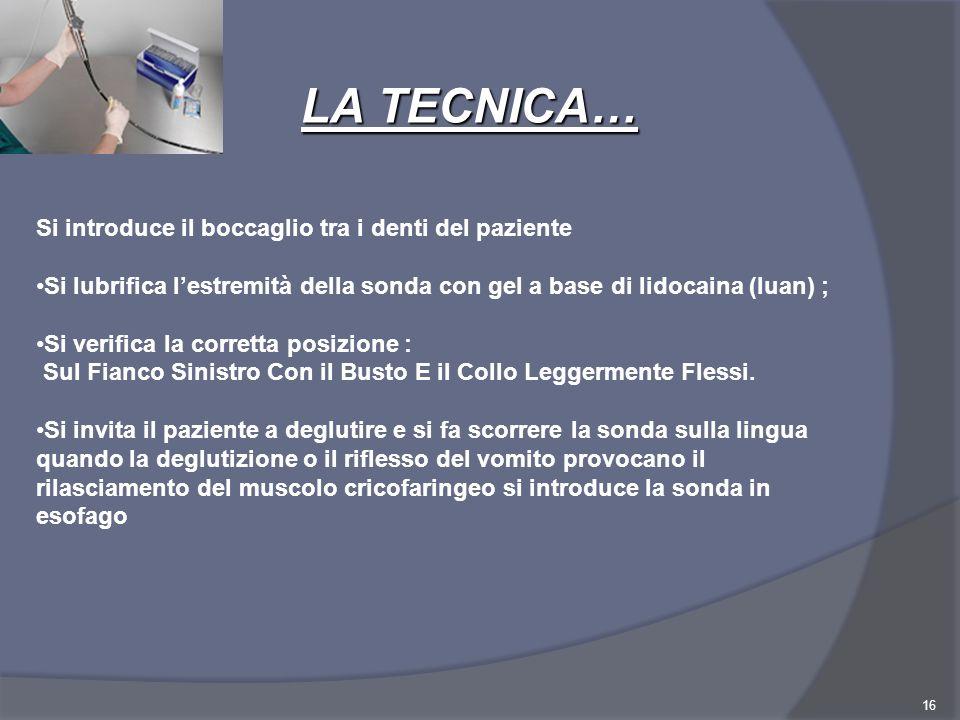 16 Si introduce il boccaglio tra i denti del paziente Si lubrifica lestremità della sonda con gel a base di lidocaina (luan) ; Si verifica la corretta