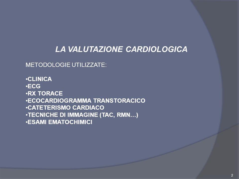 2 LA VALUTAZIONE CARDIOLOGICA METODOLOGIE UTILIZZATE: CLINICA ECG RX TORACE ECOCARDIOGRAMMA TRANSTORACICO CATETERISMO CARDIACO TECNICHE DI IMMAGINE (T