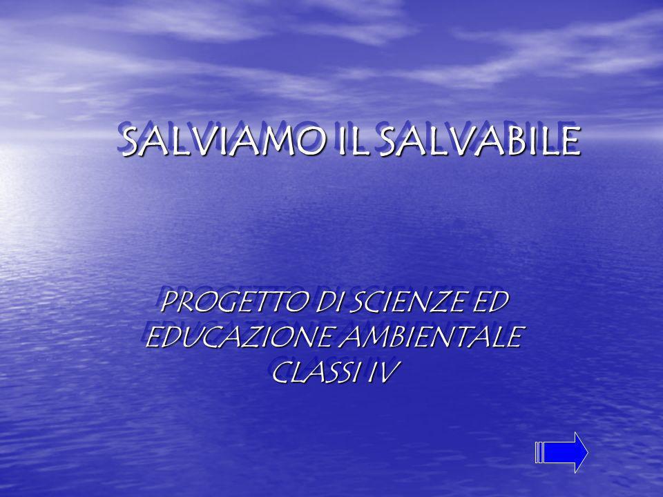 SALVIAMO IL SALVABILE PROGETTO DI SCIENZE ED EDUCAZIONE AMBIENTALE CLASSI IV