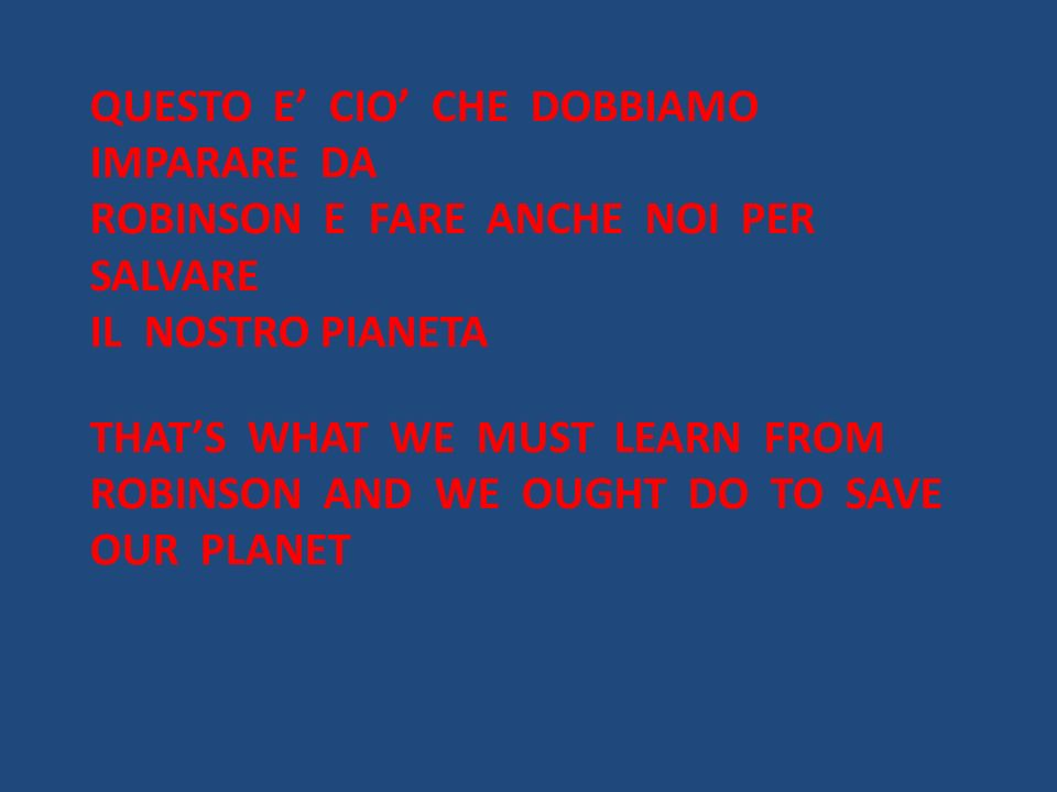QUESTO E CIO CHE DOBBIAMO IMPARARE DA ROBINSON E FARE ANCHE NOI PER SALVARE IL NOSTRO PIANETA THATS WHAT WE MUST LEARN FROM ROBINSON AND WE OUGHT DO T
