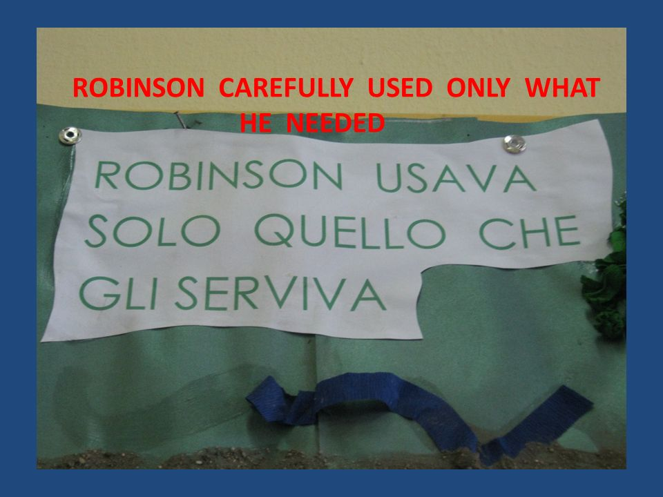 ROBINSON CAREFULLY USED ONLY WHAT HE NEEDED