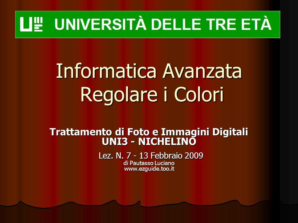 Informatica Avanzata Regolare i Colori Trattamento di Foto e Immagini Digitali UNI3 - NICHELINO Lez. N. 7 - 13 Febbraio 2009 di Pautasso Luciano www.e