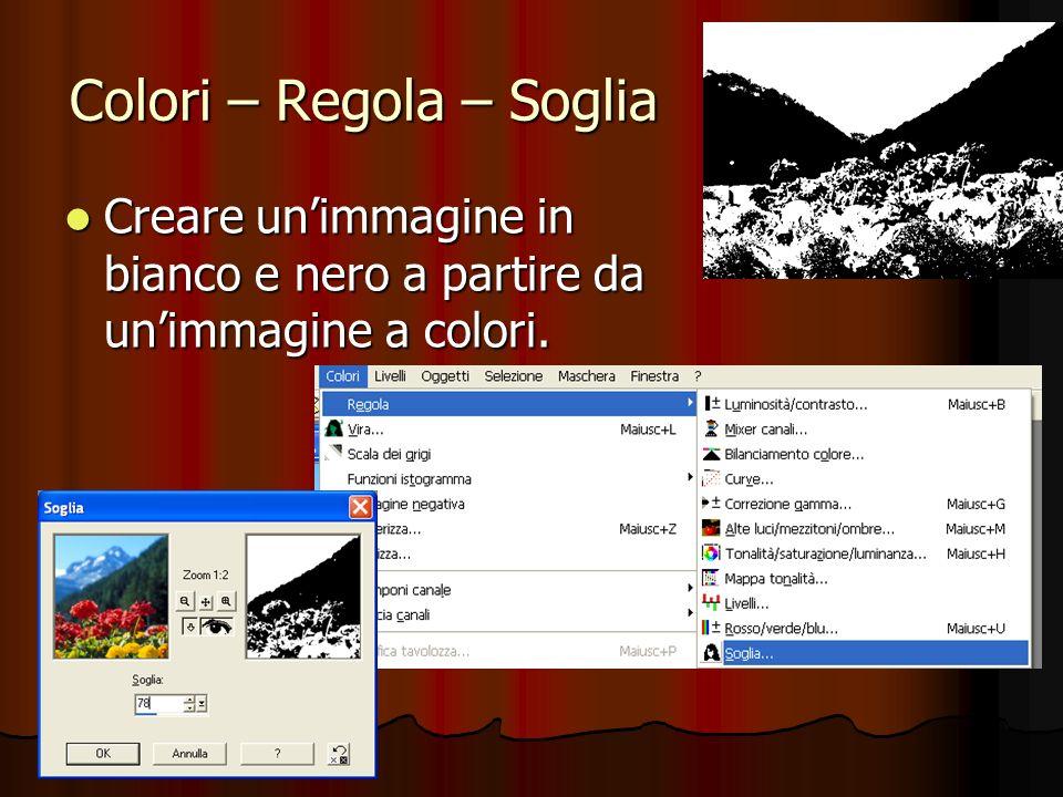 Colori – Regola – Soglia -------------- Creare unimmagine in bianco e nero a partire da unimmagine a colori. Creare unimmagine in bianco e nero a part