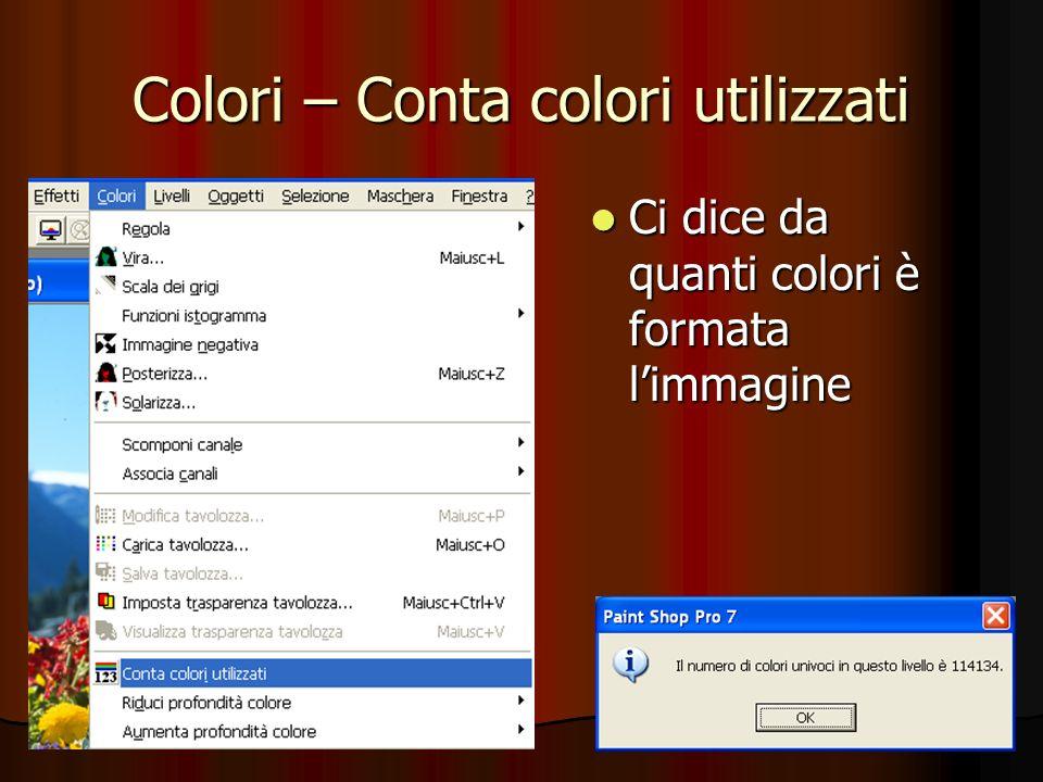 Colori – Conta colori utilizzati Ci dice da quanti colori è formata limmagine Ci dice da quanti colori è formata limmagine