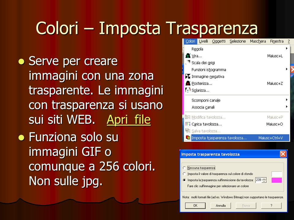 Colori – Imposta Trasparenza Serve per creare immagini con una zona trasparente. Le immagini con trasparenza si usano sui siti WEB. Apri_file Serve pe