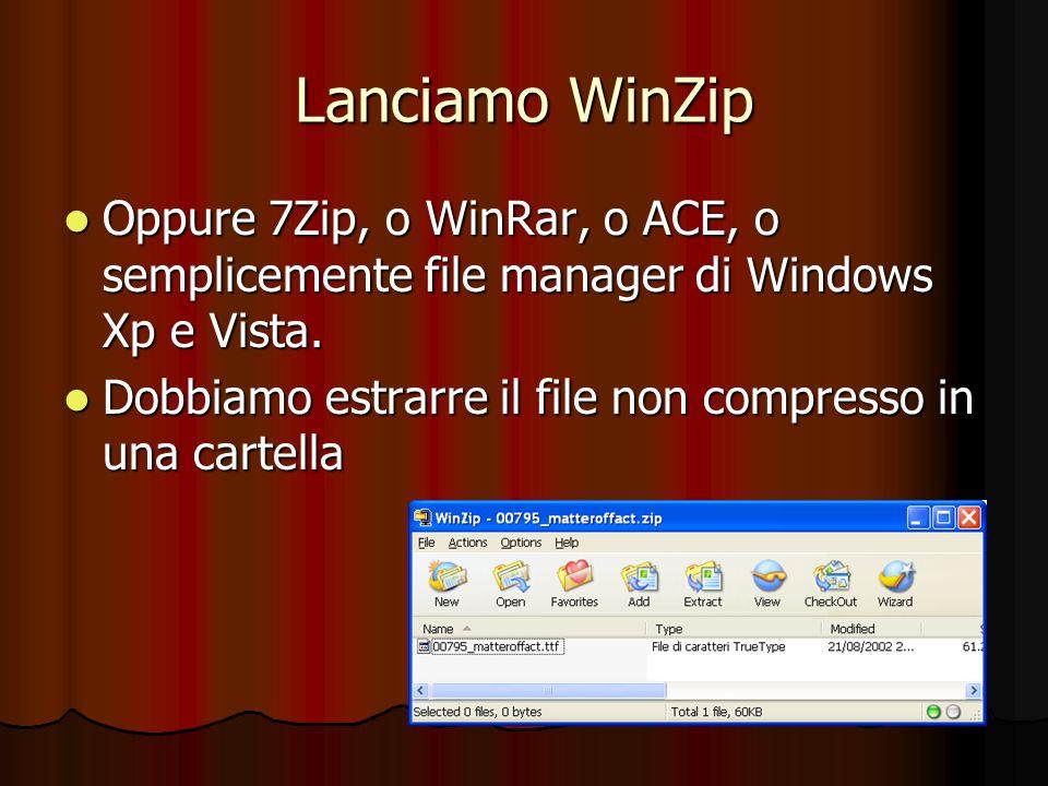 Lanciamo WinZip Oppure 7Zip, o WinRar, o ACE, o semplicemente file manager di Windows Xp e Vista. Oppure 7Zip, o WinRar, o ACE, o semplicemente file m