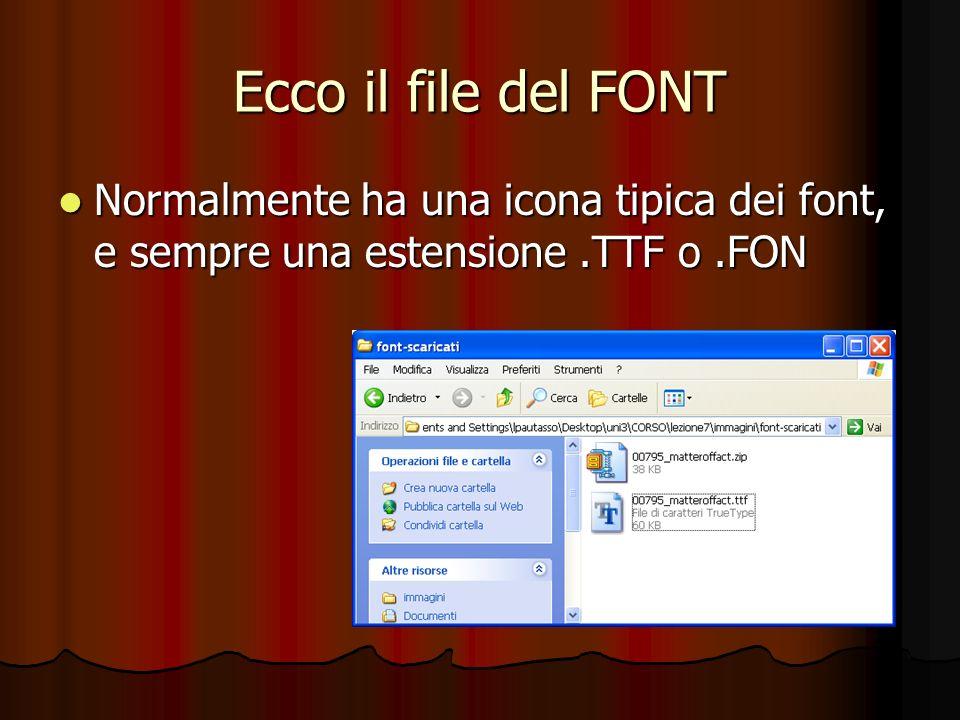 Ecco il file del FONT Normalmente ha una icona tipica dei font, e sempre una estensione.TTF o.FON Normalmente ha una icona tipica dei font, e sempre u