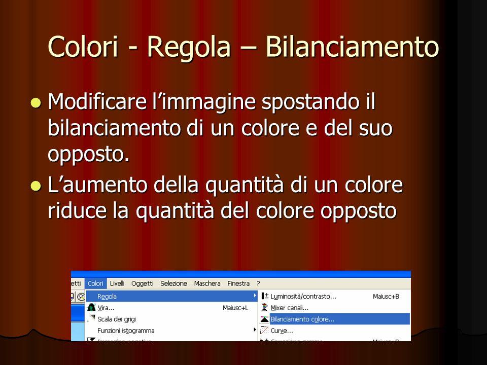 Colori - Regola – Bilanciamento Modificare limmagine spostando il bilanciamento di un colore e del suo opposto. Modificare limmagine spostando il bila