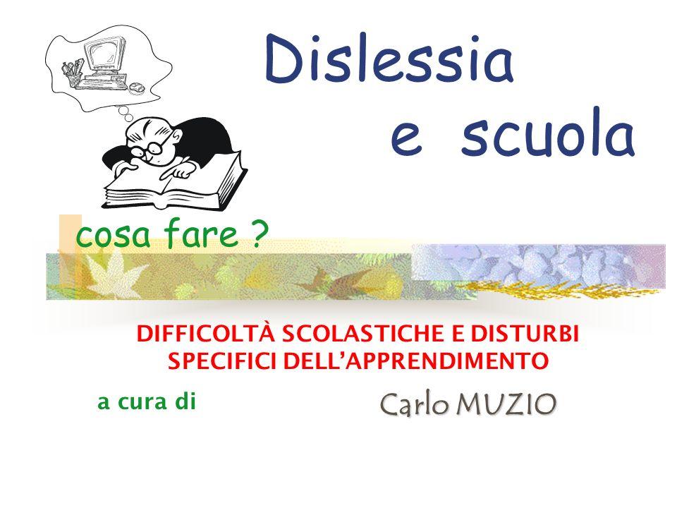 Dislessia e scuola cosa fare ? Carlo MUZIO DIFFICOLTÀ SCOLASTICHE E DISTURBI SPECIFICI DELLAPPRENDIMENTO a cura di