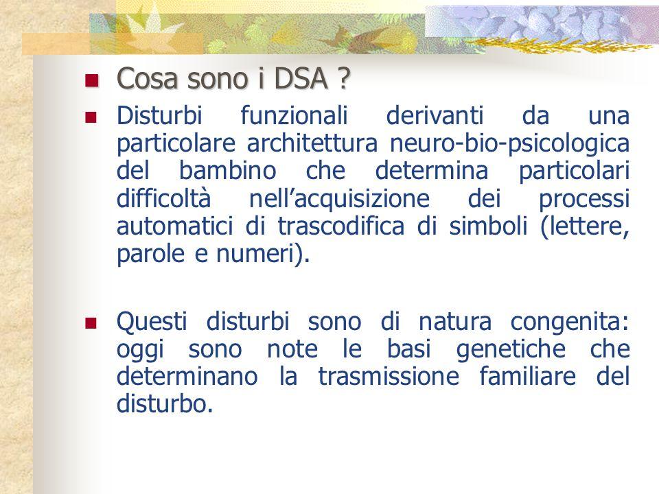 Cosa sono i DSA ? Cosa sono i DSA ? Disturbi funzionali derivanti da una particolare architettura neuro-bio-psicologica del bambino che determina part