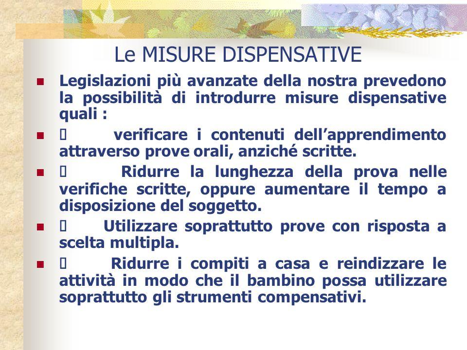 Le MISURE DISPENSATIVE Legislazioni più avanzate della nostra prevedono la possibilità di introdurre misure dispensative quali : verificare i contenut