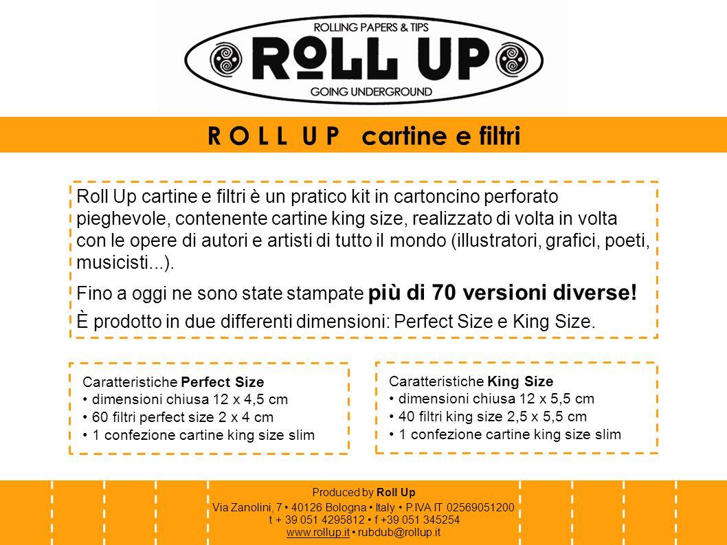 Produced by Roll Up Via Zanolini, 7 40126 Bologna Italy P.IVA IT 02569051200 t + 39 051 4295812 f +39 051 345254 www.rollup.itwww.rollup.it rubdub@rollup.it C O N T A T T O Per qualsiasi informazione sui nostri prodotti o sulle personalizzazioni siamo a Vostra disposizione.