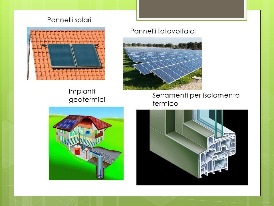 Pannelli solari Pannelli fotovoltaici Impianti geotermici Serramenti per isolamento termico