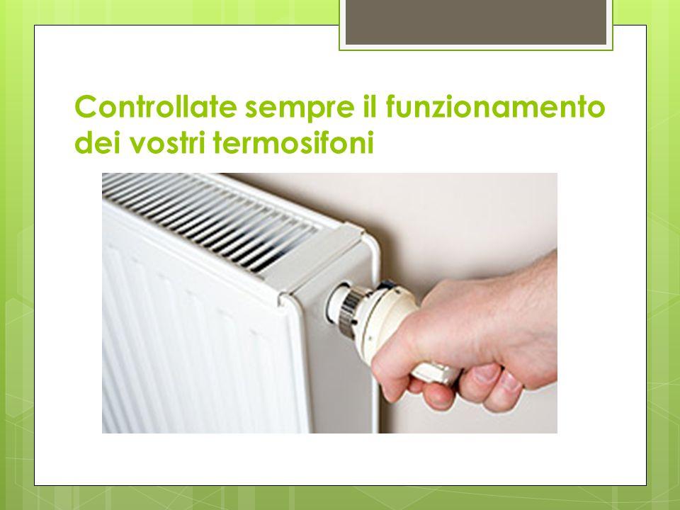Controllate sempre il funzionamento dei vostri termosifoni