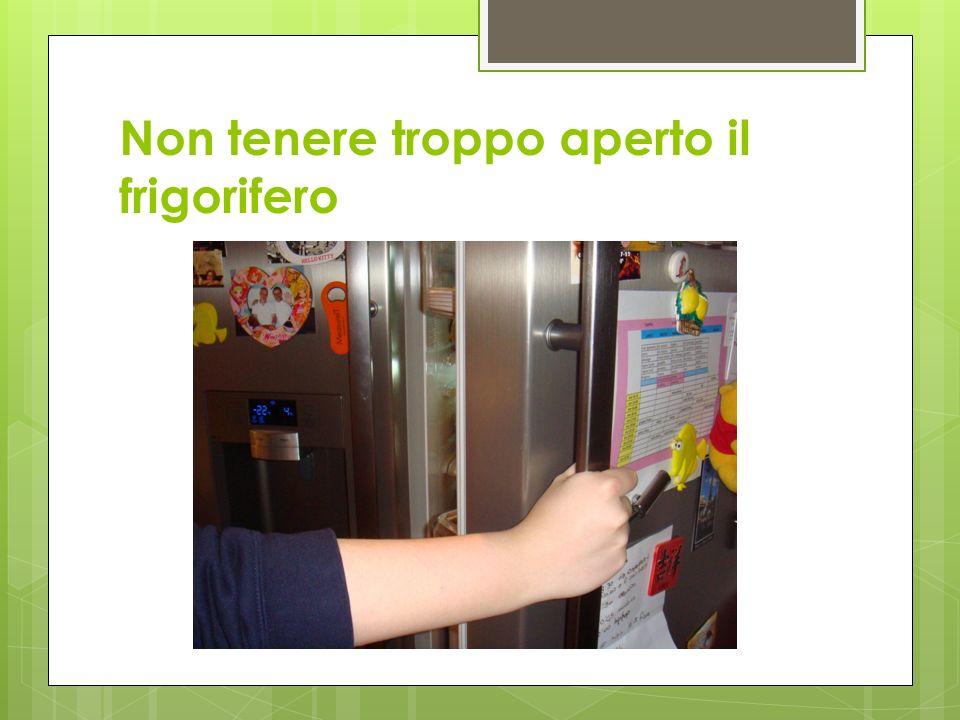 Non tenere troppo aperto il frigorifero