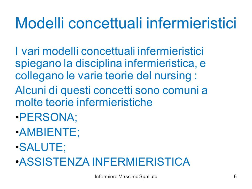 5 Modelli concettuali infermieristici I vari modelli concettuali infermieristici spiegano la disciplina infermieristica, e collegano le varie teorie d
