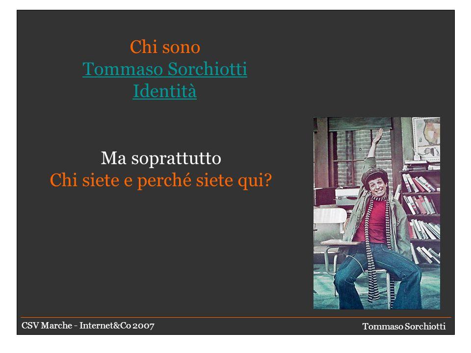 Chi sono Tommaso Sorchiotti Identità Tommaso Sorchiotti Identità Ma soprattutto Chi siete e perché siete qui.
