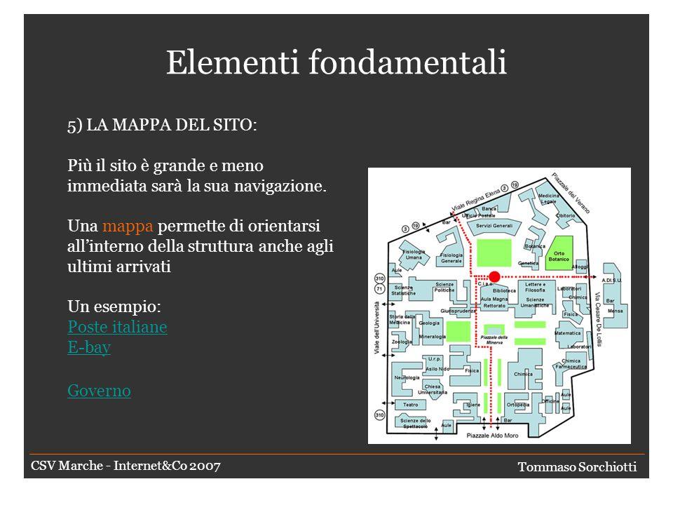 Elementi fondamentali 4) SITO COMPLETO: Controllare che non ci siano Link (soprattutto interni) che non funzionano Non inserire pagine in costruzione Tommaso Sorchiotti CSV Marche - Internet&Co 2007
